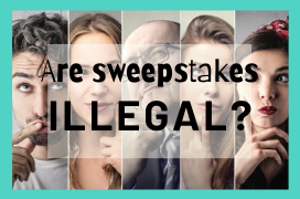 Are sweepstakes illegal? Here's the breakdown...